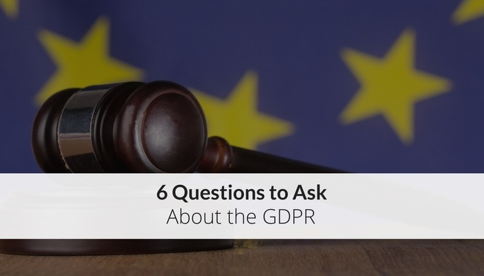6 Questions to Ask About the GDPR