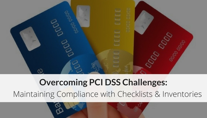 Overcoming PCI DSS Challenges: Maintaining Compliance With Checklists & Inventories