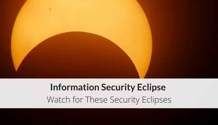 Information Security Eclipse – Watch for These Security Eclipses