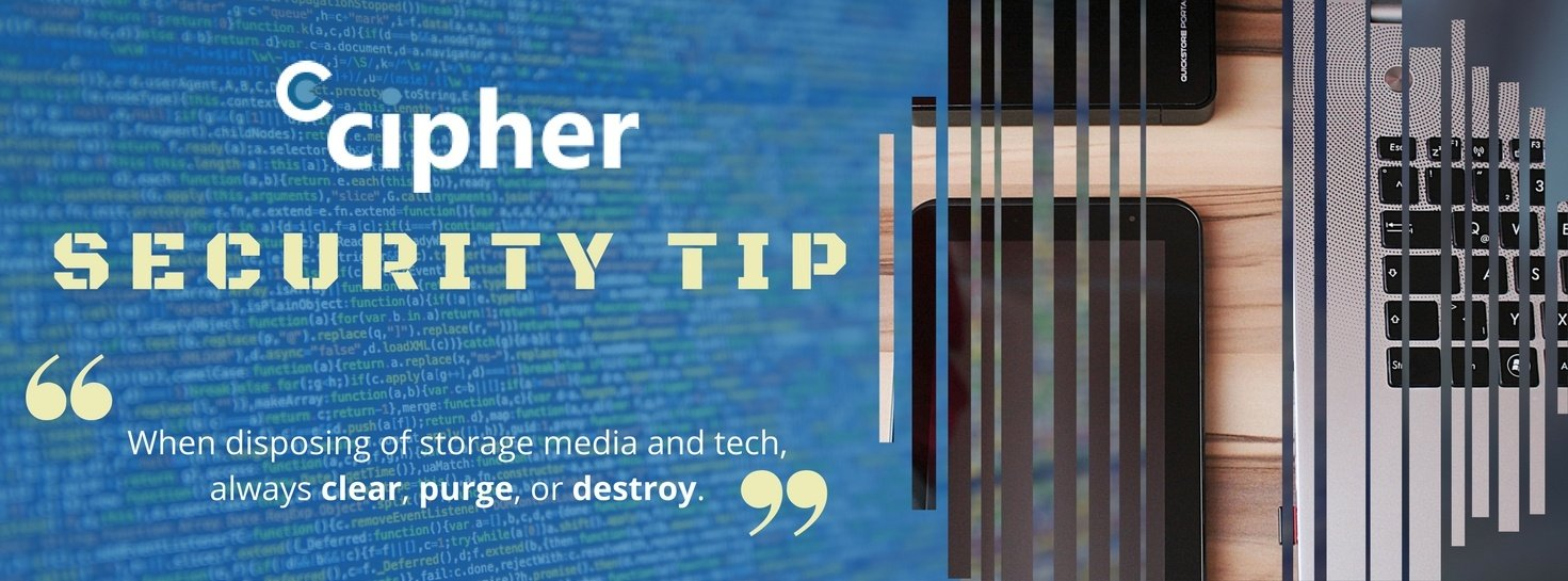 CIPHER security tip - disposing of storage media and tech.jpg