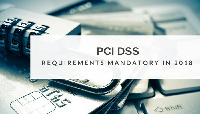 PCI DSS Requirements Become Mandatory in 2018